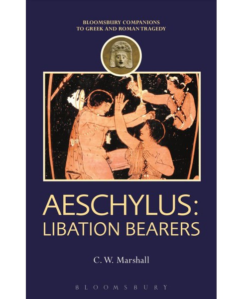 Aeschylus : Libation Bearers -  by C. W. Marshall (Hardcover) - image 1 of 1