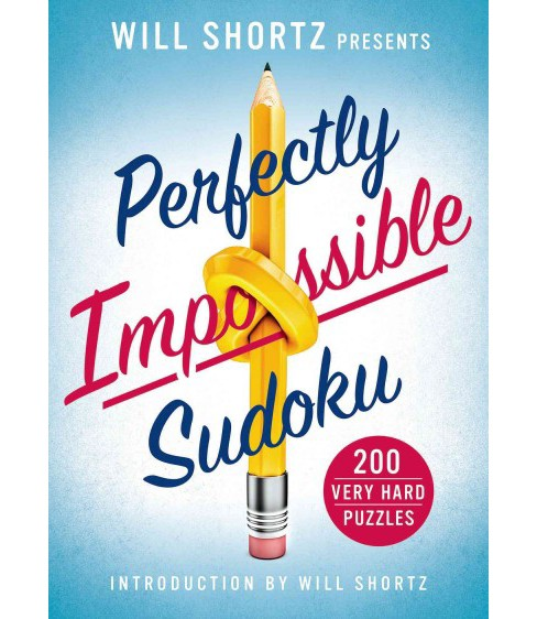 Will Shortz Presents Perfectly Impossible Sudoku : 200 Very Hard Puzzles (Paperback) - image 1 of 1