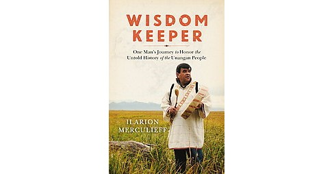 Wisdom Keeper : One Man's Journey to Honor the Untold History of the Unangan People (Paperback) (Ilarion - image 1 of 1