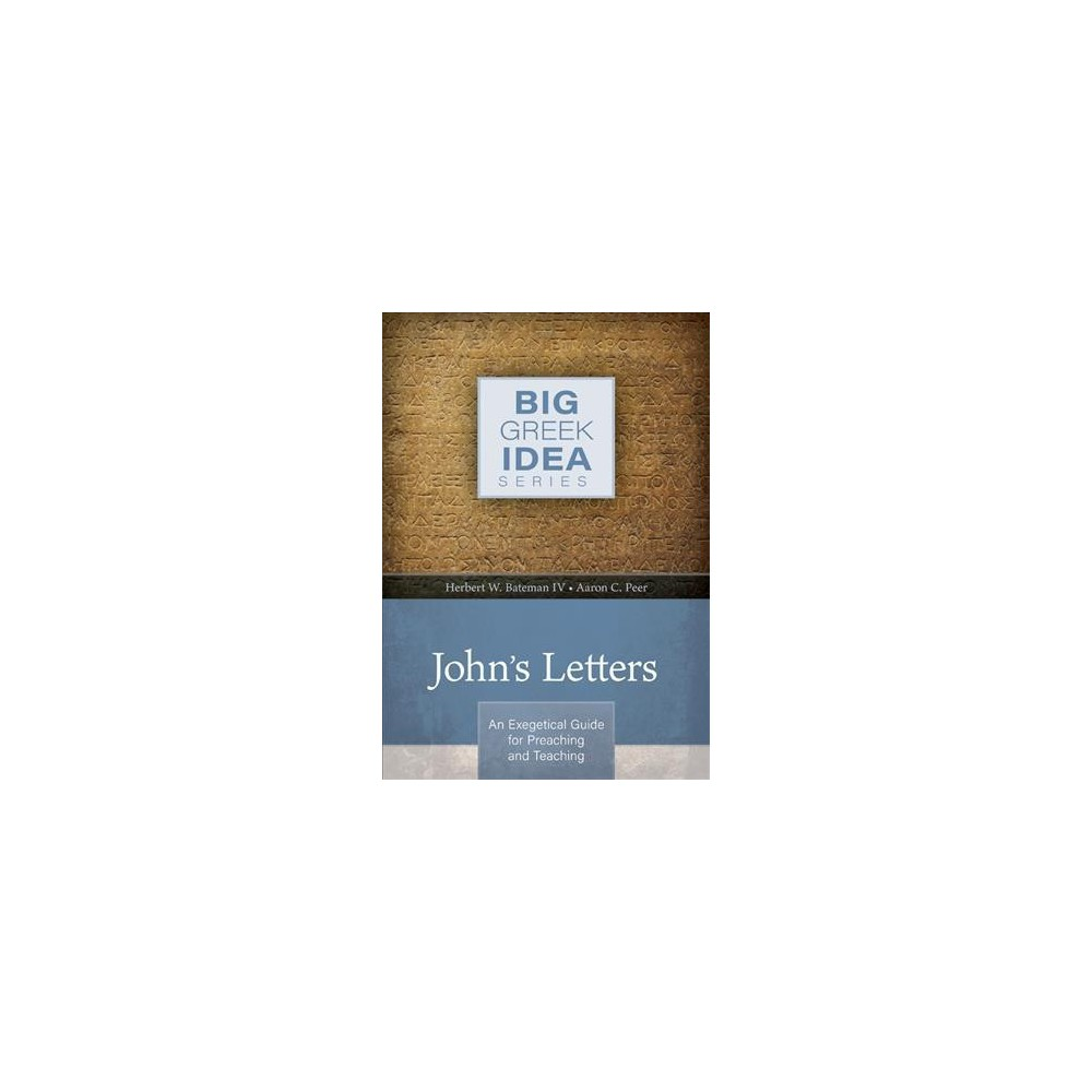 John's Letters : An Exegetical Guide for Preaching and Teaching - (Hardcover)
