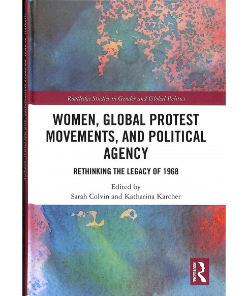 Women, Global Protest Movements, and Political Agency : Rethinking the Legacy of 1968 -  (Hardcover) - image 1 of 1