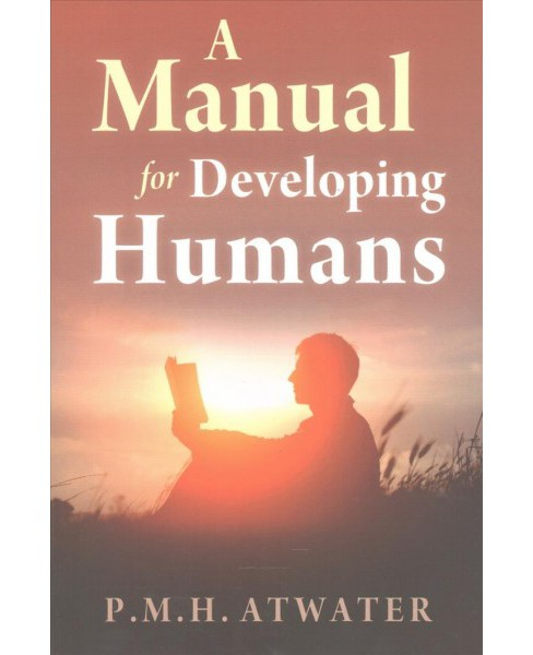 Manual for Developing Humans (Paperback) (P. M. H. Atwater) - image 1 of 1