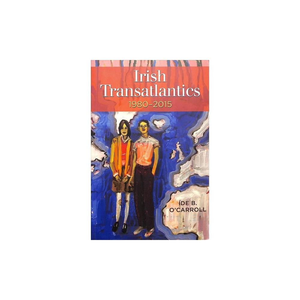Irish Transatlantics, 1980-2015 - by Ide B. O'carroll (Paperback)