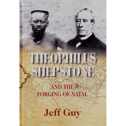 Theophilus Shepstone and the Forging of Natal - by  Jeff Guy (Hardcover) - image 1 of 1