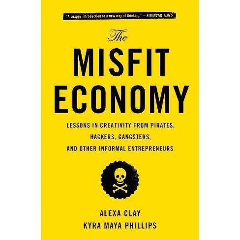 The Misfit Economy - by  Alexa Clay & Kyra Maya Phillips (Paperback) - image 1 of 1