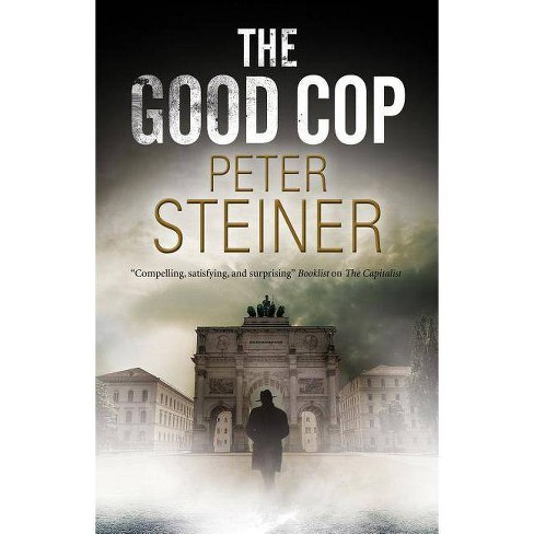 The Good Cop - by  Peter Steiner (Hardcover) - image 1 of 1
