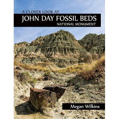 A Closer Look at John Day Fossil Beds National Monument - by  Megan Wilkins (Paperback)