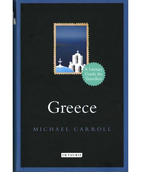 Greece : A Literary Guide for Travellers (Hardcover) (Michael Carroll) - image 1 of 1