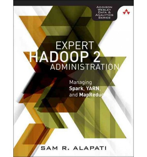 Expert Hadoop Administration : Managing, Tuning, and Securing Spark, Yarn, and Hdfs (Paperback) (Sam R. - image 1 of 1