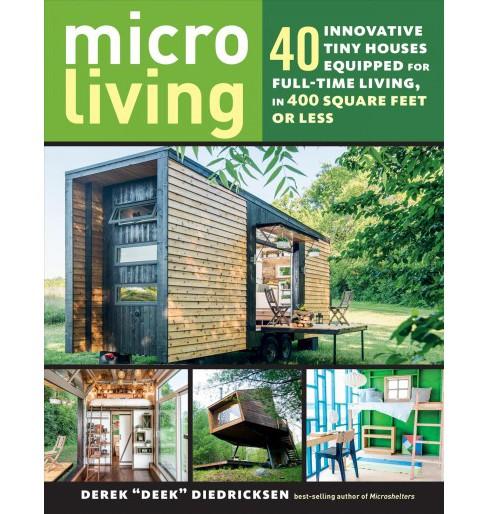 Micro Living : 40 Innovative Tiny Houses Equipped for Full-Time Living, in 400 Square Feet or Less - image 1 of 1