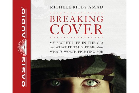 Breaking Cover : My Secret Life in the CIA and What It Taught Me About What's Worth Fighting for: - image 1 of 1