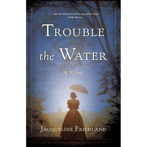 Trouble the Water - by  Jacqueline Friedland (Paperback) - image 1 of 1