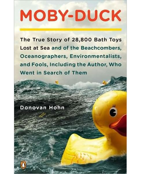 Moby-Duck : The True Story of 28,800 Bath Toys Lost at Sea and of the Beachcombers, Oceanographers, - image 1 of 1