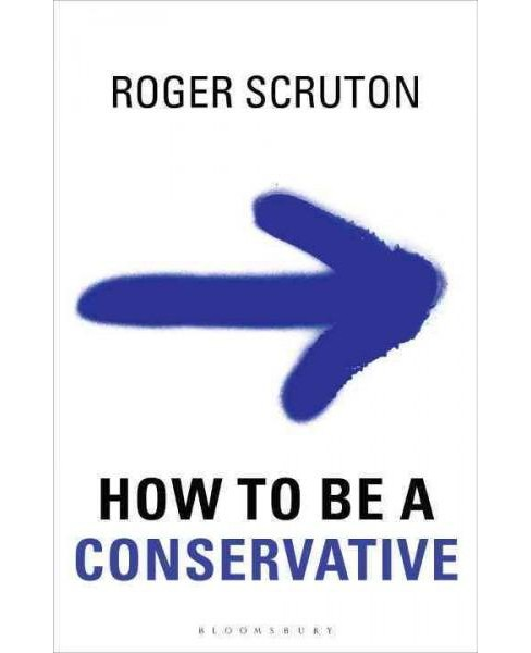 How to Be a Conservative (Reprint) (Paperback) (Roger Scruton) - image 1 of 1