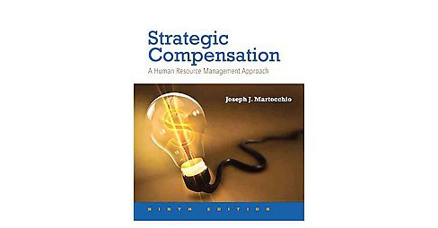 Strategic Compensation : A Human Resource Management Approach (Hardcover) (Joseph J. Martocchio) - image 1 of 1