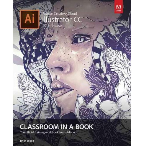 Adobe Illustrator CC Classroom in a Book : The official training workbook from Adobe (Paperback) (Brian - image 1 of 1