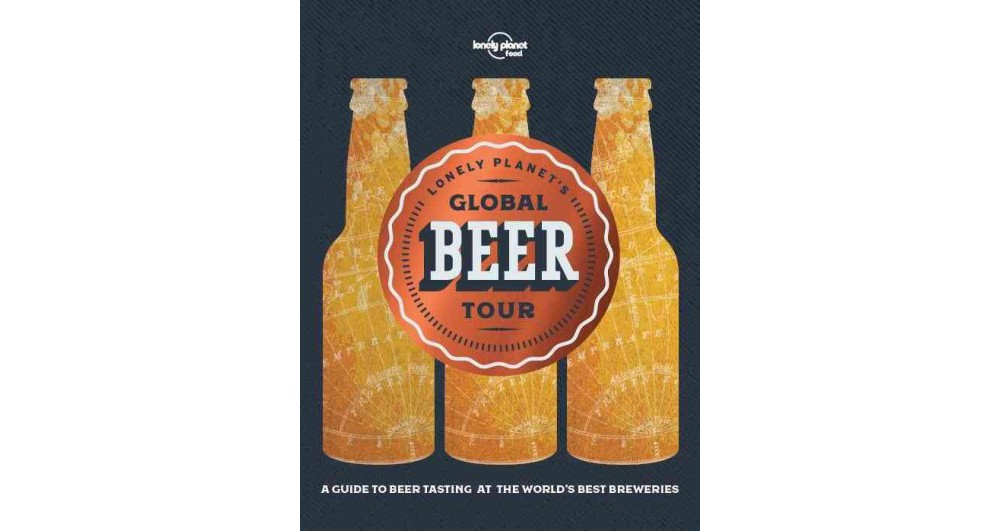 Lonely Planet s Global Beer Tour (Hardcover) (Lonely Plan...