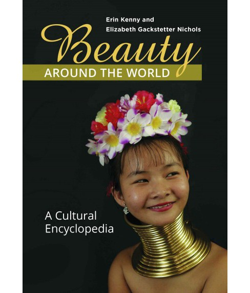 Beauty Around the World : A Cultural Encyclopedia (Hardcover) (Erin Kenny & Elizabeth Gackstetter - image 1 of 1
