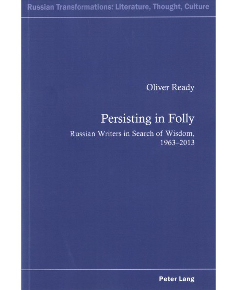 Persisting in Folly : Russian Writers in Search of Wisdom, 1963–2013 (Paperback) (Oliver Ready) - image 1 of 1