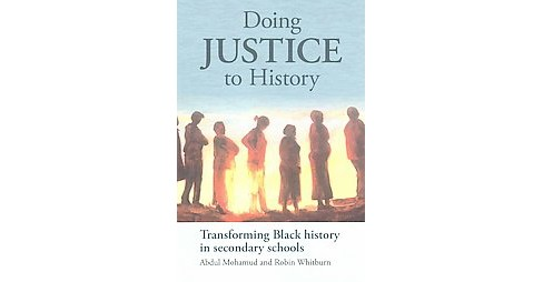 Doing Justice to History : Transforming Black history in secondary schools (Paperback) (Abdul Mohamud & - image 1 of 1