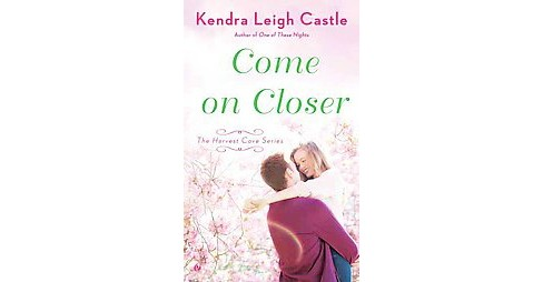 Come on Closer (Paperback) (Kendra Leigh Castle) - image 1 of 1