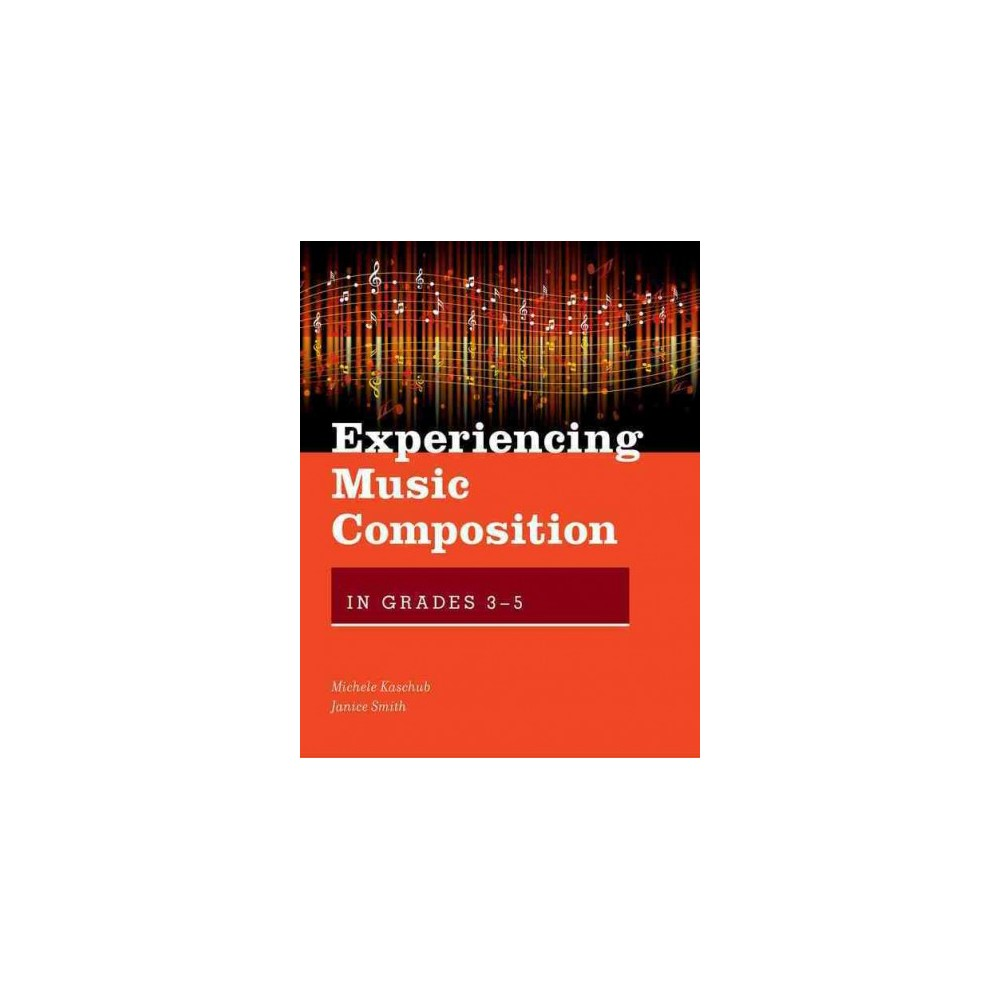 Experiencing Music Composition in Grades 3-5 (Paperback) (Michele Kaschub & Janice Smith)