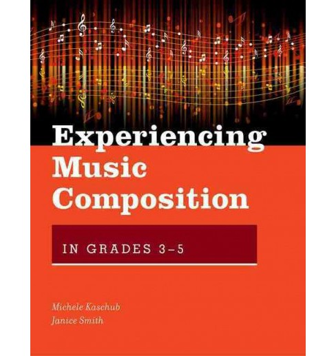 Experiencing Music Composition in Grades 3-5 (Paperback) (Michele Kaschub & Janice Smith) - image 1 of 1
