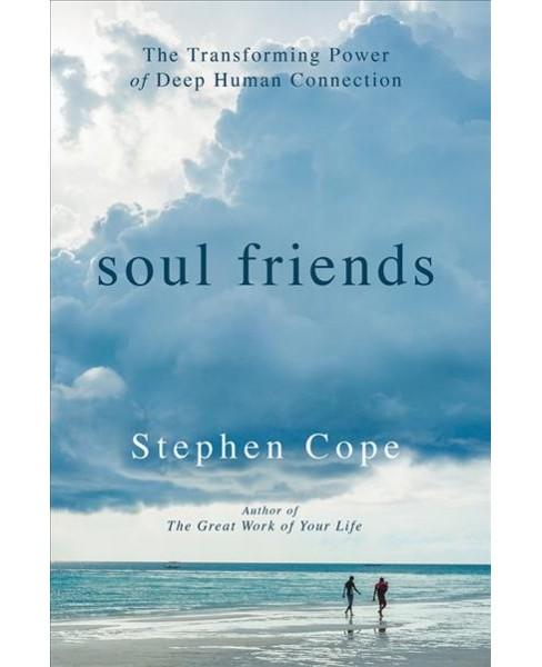 Soul Friends : The Transforming Power of Deep Human Connection (Hardcover) (Stephen Cope) - image 1 of 1