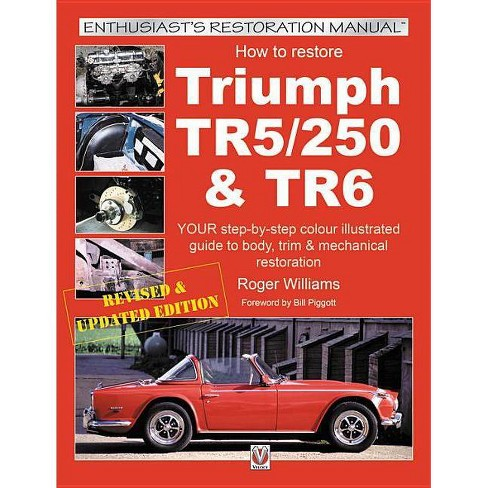 How to Restore Triumph Tr5, TR250 & TR6 - (Enthusiast's Restoration Manual)  by Roger Williams
