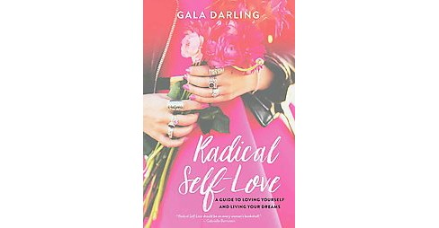 Radical Self-Love : A Guide to Loving Yourself and Living Your Dreams (Paperback) (Gala Darling) - image 1 of 1