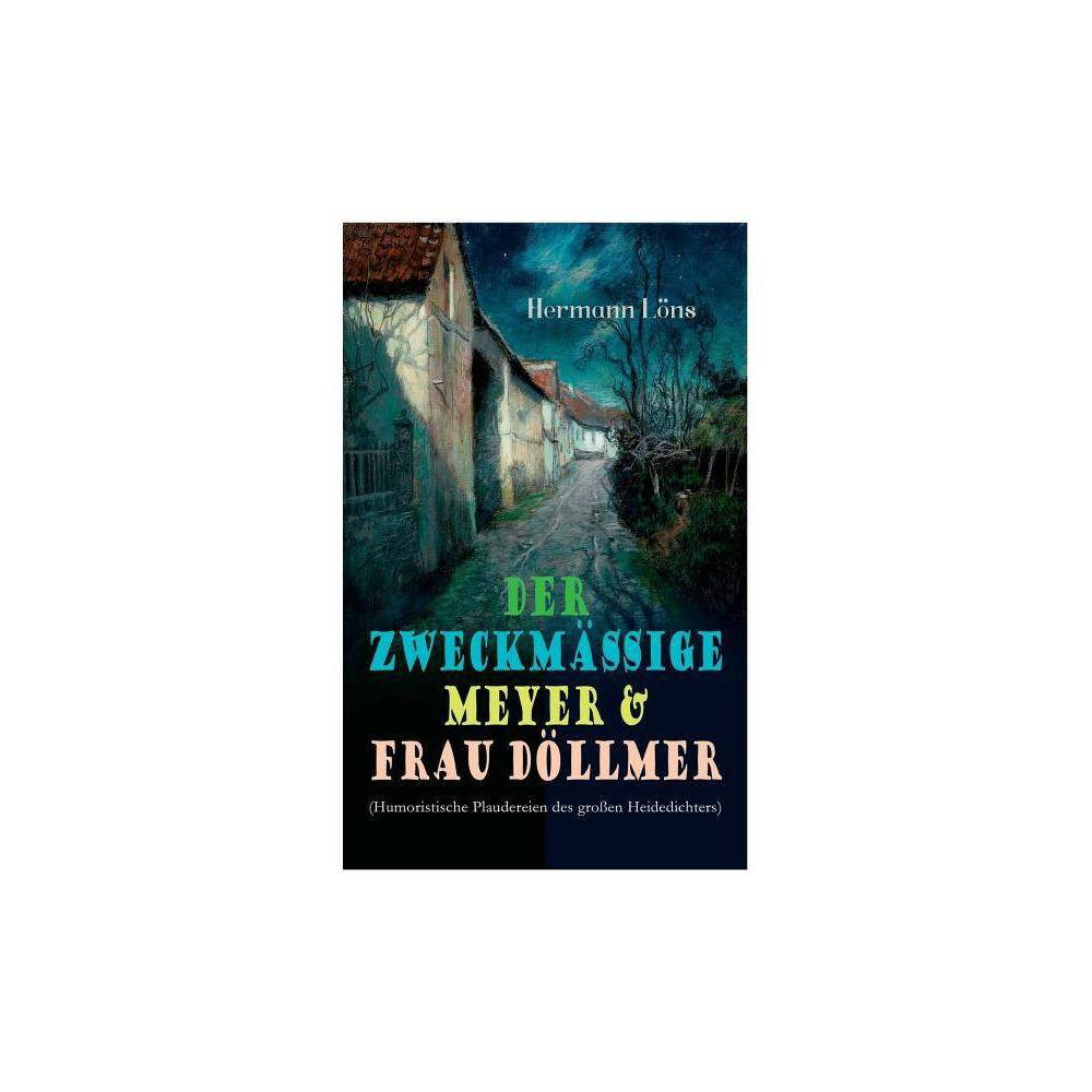 Der Zweckm Ige Meyer Frau D Llmer Humoristische Plaudereien Des Gro En Heidedichters By Hermann Lons Paperback