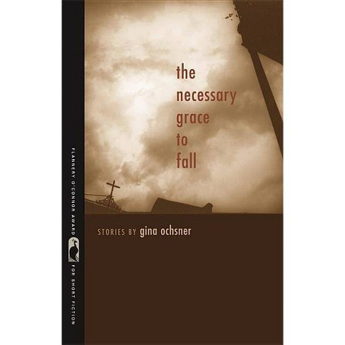 The Necessary Grace to Fall - (Flannery O'Connor Award for Short Fiction) by  Gina Ochsner (Paperback) - image 1 of 1