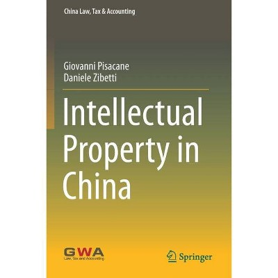 Intellectual Property in China - (China Law, Tax & Accounting) by  Giovanni Pisacane & Daniele Zibetti (Paperback)