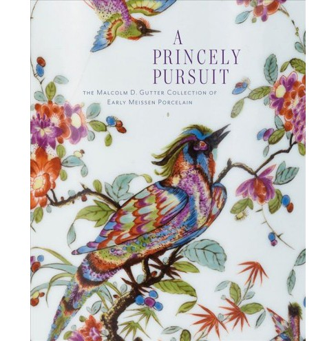Princely Pursuit : The Malcolm D. Gutter Collection of Early Meissen Porcelain -  (Hardcover) - image 1 of 1