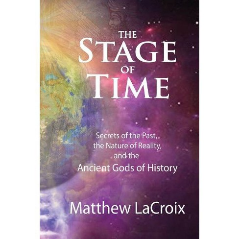 The Stage of Time - by  Matthew R LaCroix (Paperback) - image 1 of 1