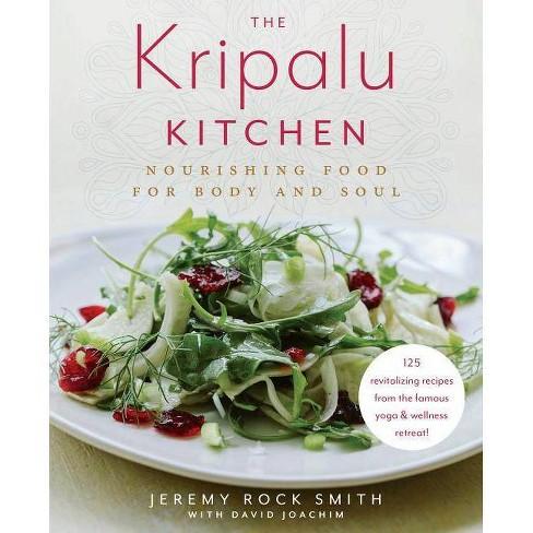 The Kripalu Kitchen - by Jeremy Rock Smith & David Joachim (Hardcover)