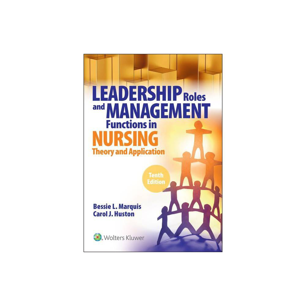 Leadership Roles And Management Functions In Nursing 10th Edition By Bessie L Marquis Carol Huston Paperback
