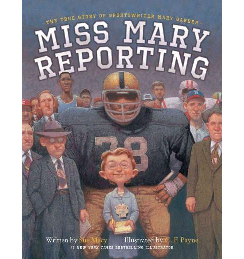 Miss Mary Reporting : The True Story of Sportswriter Mary Garber (School And Library) (Sue Macy) - image 1 of 1