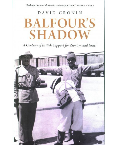 Balfour's Shadow : A Century of British Support for Zionism and Israel -  by David Cronin (Hardcover) - image 1 of 1