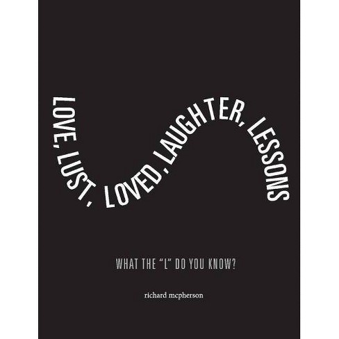 Love, Lust, Loved Laughter, Lessons - by  Richard McPherson (Paperback) - image 1 of 1