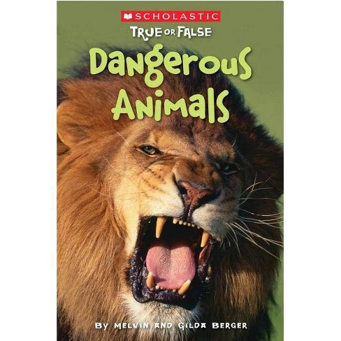 Scholastic True or False: Dangerous Animals - by  Melvin Berger & Gilda Berger (Paperback) - image 1 of 1
