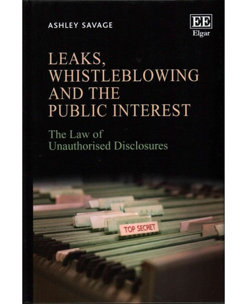 Leaks, Whistleblowing and the Public Interest : The Law of Unauthorised Disclosures (Hardcover) (Ashley - image 1 of 1