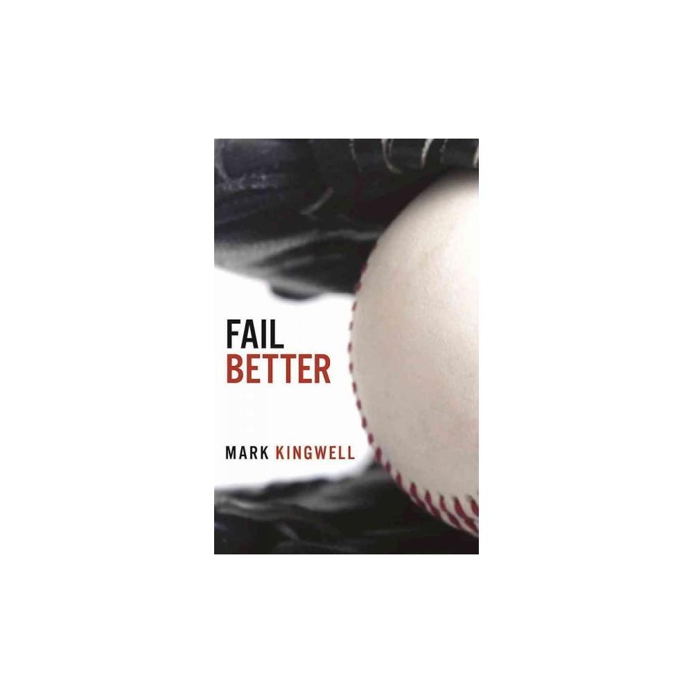 Fail Better : Why Baseball Matters (Paperback) (Mark Kingwell)