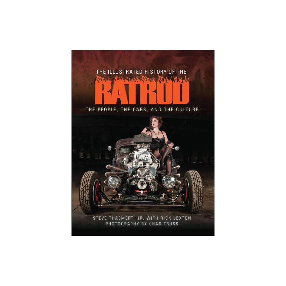 The Illustrated History Of The Rat Rod By Steve Thaemert Jr Rick Loxton Hardcover