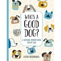 Who's a Good Dog? - by Astra Berzinskas (Hardcover)