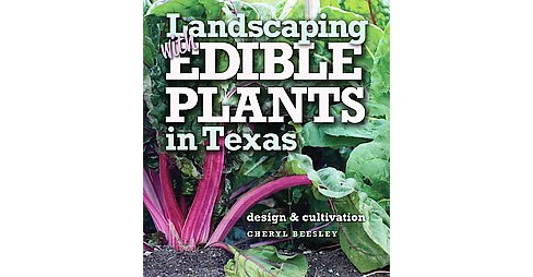 Landscaping With Edible Plants in Texas : Design and Cultivation (Paperback) (Cheryl Beesley) - image 1 of 1