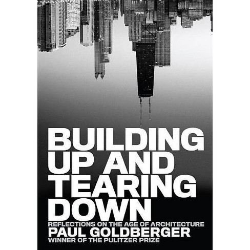 Building Up and Tearing Down - by  Paul Goldberger (Hardcover) - image 1 of 1