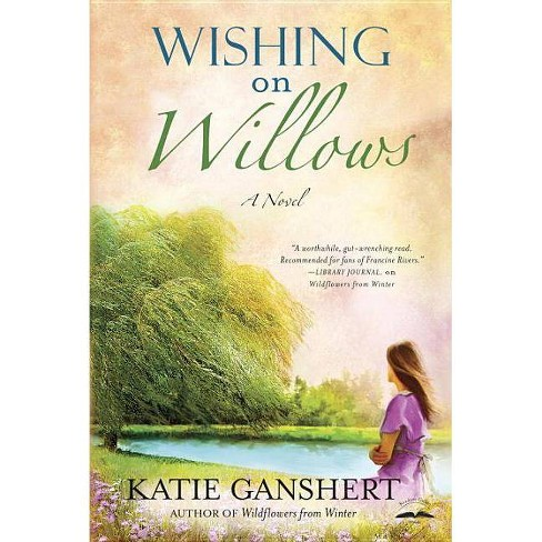 Wishing on Willows - (Wildflowers from Winter) by  Katie Ganshert (Paperback) - image 1 of 1