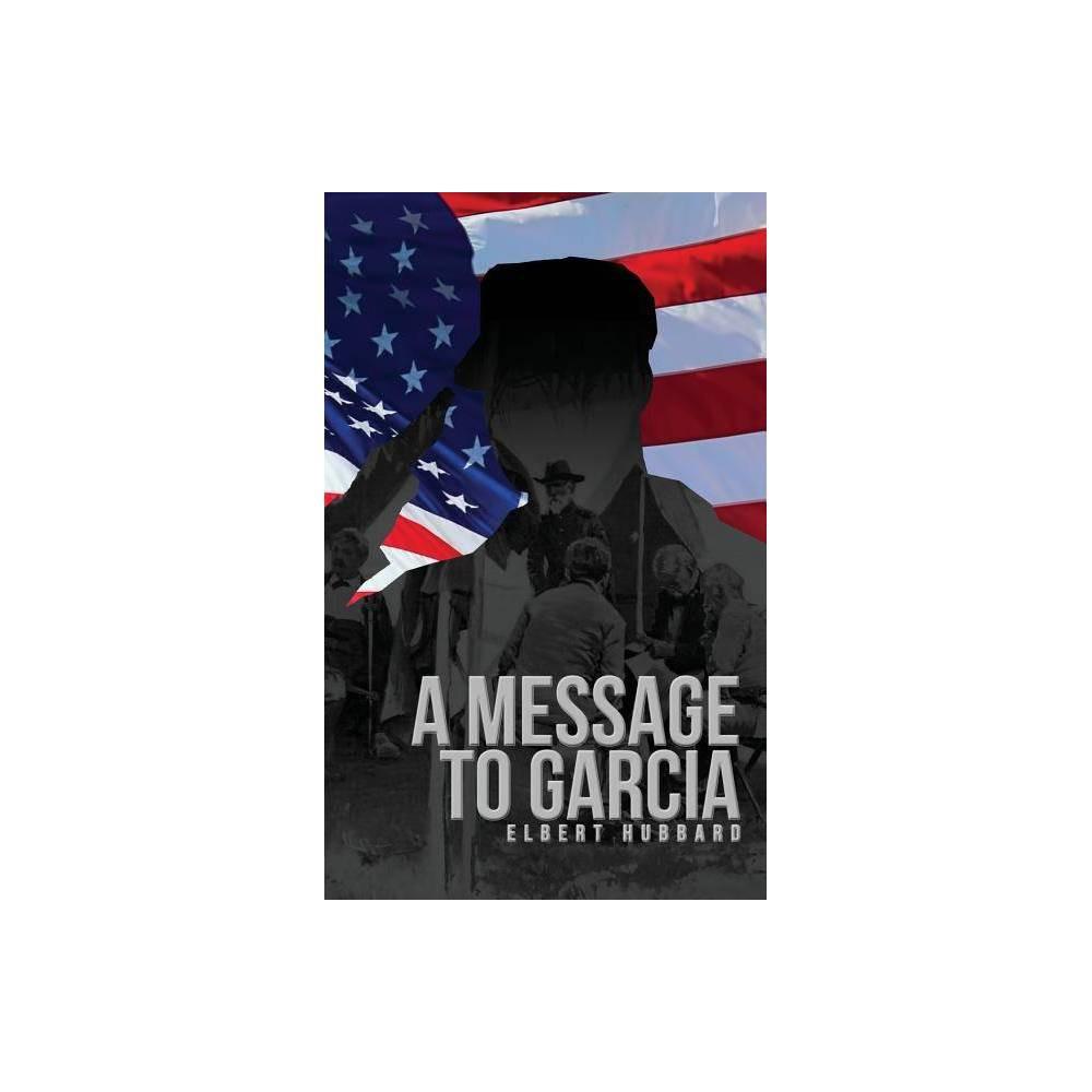 A Message To Garcia By Elbert Hubbard Paperback