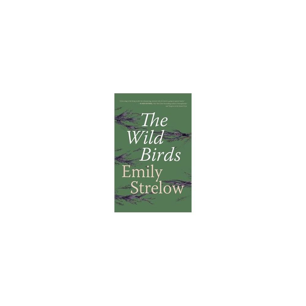 Wild Birds - by Emily Strelow (Hardcover)